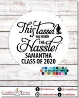 Tassel Worth The Hassle - Round Personalized Graduation Party Sticker Labels